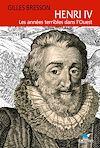 Télécharger le livre :  Henri IV, les années terribles dans l'Ouest