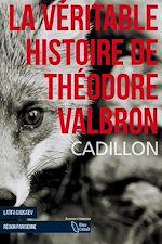 Téléchargez le livre :  La Véritable Histoire de Théodore Valbron