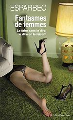 Télécharger le livre :  Fantasmes de femmes - Le faire sans le dire, le dire en le faisant