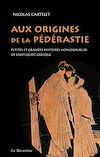 Télécharger le livre :  Aux origines de la pédérastie. Petites et grandes histoires homosexuelles de l'Antiquité grecque