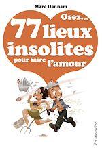 Télécharger le livre :  Osez 77 lieux insolites pour faire l'amour