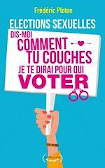 Download this eBook Elections sexuelles. Dis-moi comment tu couches, je te dirai pour qui voter