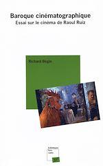 Download this eBook Baroque cinématographique - Essai sur le cinéma de Raoul Ruiz