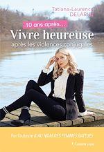 Download this eBook 10 ans après. Vivre heureuse après les violences conjugales