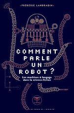 Téléchargez le livre :  Comment parle un robot ?