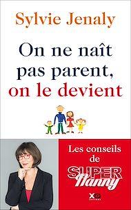 Téléchargez le livre :  On ne naît pas parent, on le devient - Les conseils de Super Nanny
