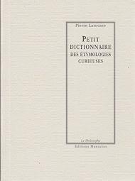 Téléchargez le livre :  Petit dictionnaire des étymologies curieuses