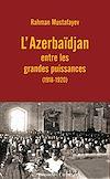 Télécharger le livre :  L'Azerbaïdjan entre les grandes puissances (1918-1920)