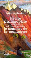 Télécharger le livre :  Petite philosophie pour ceux qui veulent atteindre le sommet de la montagne
