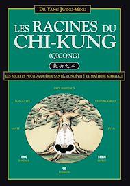 Téléchargez le livre :  Les Racines du Chi-Kung : Les secrets pour acquérir santé, longévité et maîtrise martiale