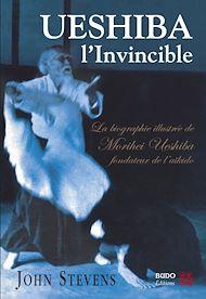 Téléchargez le livre :  Ueshiba l'Invincible : La biographie illustrée de Morihei Ueshiba