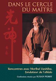 Téléchargez le livre :  Dans le cercle du maître : Rencontres avec Morihei Ueshiba, le fondateur de l'aïkido