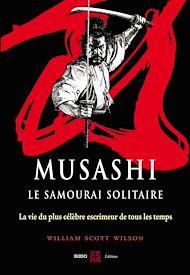 Téléchargez le livre :  Musashi, le samourai solitaire : La vie et l'oeuvre de Miyamoto Musashi