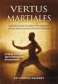 Téléchargez le livre :  Vertus martiales : Leçon de courage, de sagesse et de compassion des plus illustres guerriers d'Orient et d'Occident