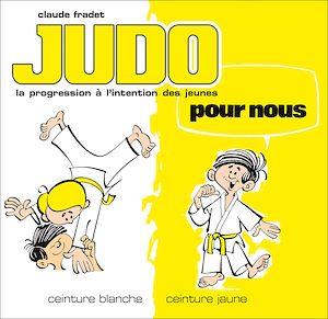 Téléchargez le livre :  Judo pour nous - Volume 1 : ceinture blanche et ceinture jaune