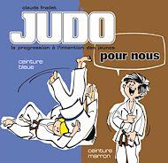 Téléchargez le livre :  Judo pour nous - Volume 3 : ceinture bleue et ceinture marron