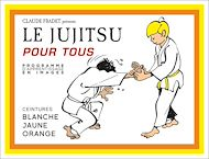 Téléchargez le livre :  Jujitsu pour tous - Volume 1 : ceintures blanche, jaune et orange