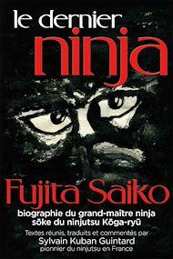 Téléchargez le livre :  Le Dernier Ninja - Fujita Saiko,biographie du grand-maître ninja soke du ninjutsu koga-ryu