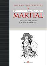 Download this eBook Fondamentalement martial, Matières à réflexion sur les arts martiaux