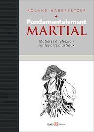 Téléchargez le livre :  Fondamentalement martial, Matières à réflexion sur les arts martiaux
