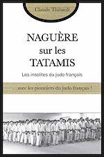 Téléchargez le livre :  Naguère sur les tatamis