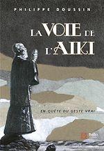 Download this eBook La voie de l'Aïki : En quête du geste vrai