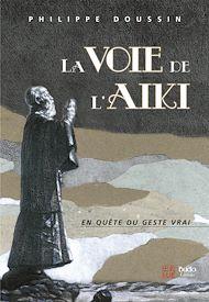 Téléchargez le livre :  La voie de l'Aïki : En quête du geste vrai
