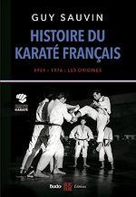 Download this eBook Histoire du karaté français 1951-1976 : les origines
