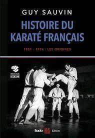 Téléchargez le livre :  Histoire du karaté français 1951-1976 : les origines