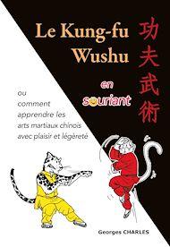 Téléchargez le livre :  Le Kung-fu Wushu en souriant