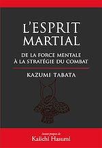 Download this eBook L'Esprit Martial - De la force mentale à la stratégie du combat