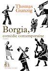 Télécharger le livre :  Borgia, comédie contemporaine