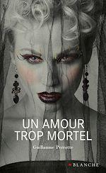 Téléchargez le livre :  Un amour trop mortel
