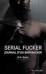 Téléchargez le livre :  Serial Fucker Journal d'un barebacker