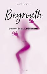 Téléchargez le livre :  Beyrouth ou mon éveil à l'érotisme
