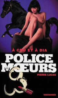 Téléchargez le livre :  Police des moeurs n°178 A cru et à dia