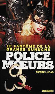 Téléchargez le livre :  Police des moeurs n°227 Le Fantôme de la grande nunuche