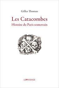 Téléchargez le livre :  Catacombes. Histoire du Paris souterrain