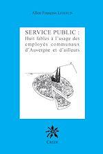 Téléchargez le livre :  SERVICE PUBLIC : huit fables à l'usage des employés communaux d'Auvergne et d'Ailleurs