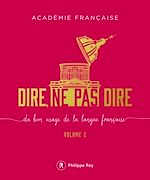Download this eBook Dire, ne pas dire - volume 2 Du bon usage de la langue française