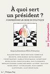 Télécharger le livre :  A quoi sert un président ? Comprendre la crise du politique