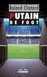 Téléchargez le livre :  Putain de foot
