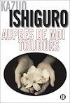 Auprès de moi toujours | Ishiguro, Kazuo (1954-....). Auteur