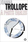 A parts égales | Trollope, Joanna