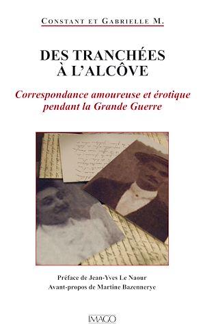 Téléchargez le livre :  Des Tranchées à l'alcôve - Correspondance amoureuse et érotique pendant la Grande Guerre