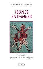 Téléchargez le livre :  Jeunes en danger, les familles face aux conduites à risques