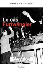 Téléchargez le livre :  Le cas Furtwängler - Un chef d'orchestre sous le IIIe Reich