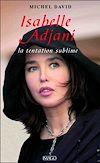 Télécharger le livre :  Isabelle Adjani : La tentation sublime