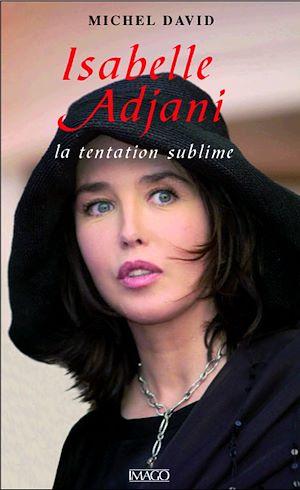 Téléchargez le livre :  Isabelle Adjani : La tentation sublime