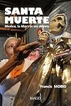 Télécharger le livre :  Santa Muerte. Mexico, la Mort et ses dévots